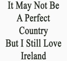 It May Not Be A Perfect Country But I Still Love Ireland  by supernova23