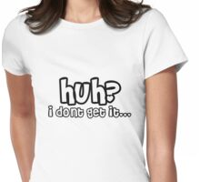 huh? edited Womens Fitted T-Shirt