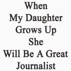 When My Daughter Grows Up She Will Be A Great Journalist  by supernova23
