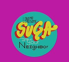 Lend me Some Suga by Kelsey Schwanke