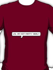 lol ur not matty healy T-Shirt