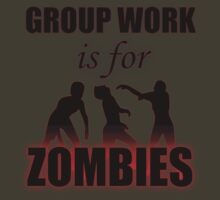 Group Work is for Zombies by Americium241