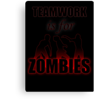 Teamwork is for Zombies Canvas Print