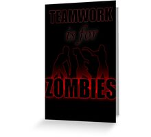 Teamwork is for Zombies Greeting Card