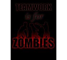 Teamwork is for Zombies Photographic Print