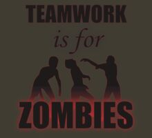 Teamwork is for Zombies by Americium241