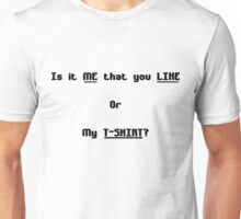 Is it me that you like or my t-shirt Unisex T-Shirt