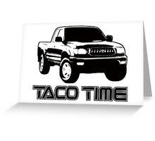 Taco Time- Toyota Tacoma 1st Gen Greeting Card