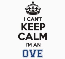 I cant keep calm Im an OVE by icant