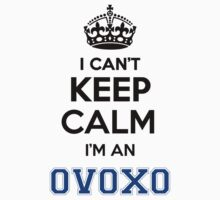 I cant keep calm Im an OVOXO by icant