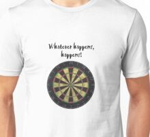Whatever happens, happens! Unisex T-Shirt