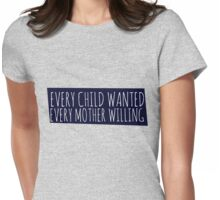Every Child wanted every mother willing Womens Fitted T-Shirt