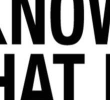 I DON'T KNOW WHAT I'M DOING T-SHIRT Sticker