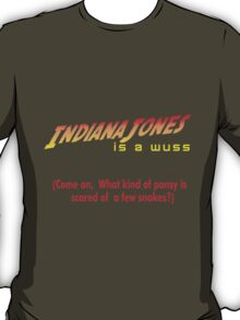 Limited Edition: Indiana Jones Is A Wuss T-Shirt