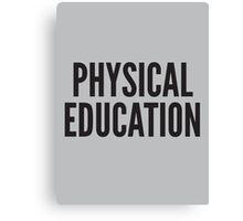 PHYSICAL EDUCATION Canvas Print