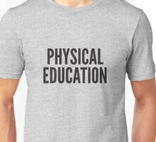 PHYSICAL EDUCATION Unisex T-Shirt
