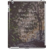 Great Things are Done by a Series of Small Things Brought Together iPad Case/Skin