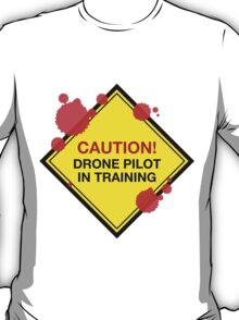 Hilarious 'Caution! Drone Pilot in Training' Blood Spatter Road Sign T-Shirt and Gifts T-Shirt