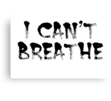 I can't breath Canvas Print