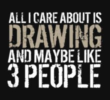 Humorous 'All I Care About Is Drawing And Maybe Like 3 People' Tshirt, Accessories and Gifts by Albany Retro