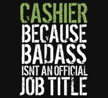 Excellent 'Cashier because Badass Isn't an Official Job Title' Tshirt, Accessories and Gifts by Albany Retro