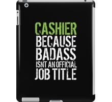 Excellent 'Cashier because Badass Isn't an Official Job Title' Tshirt, Accessories and Gifts iPad Case/Skin