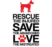 Cool 'Rescue the Injured, Save the Abandoned, Love the Mistreated' Pet Adoption T-Shirt and Gifts Photographic Print