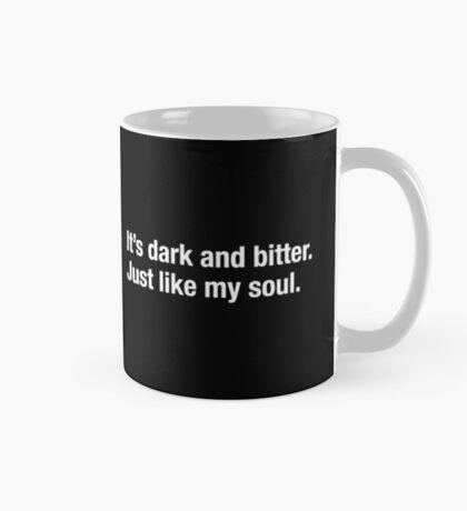 It's dark and bitter. Just like my soul. Mug