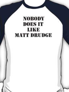 Nobody Does it like Matt Drudge T-Shirt