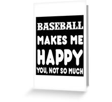Baseball Makes Me Happy You, Not So Much Greeting Card