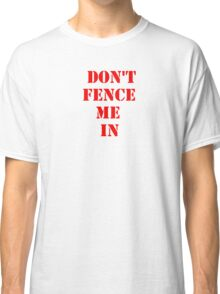 DON'T FENCE ME IN Classic T-Shirt
