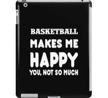 Basketball Makes Me Happy You, Not So Much iPad Case/Skin