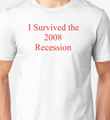 I SURVIVED THE 2008 RECESSION Unisex T-Shirt