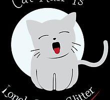 cat hair is LONELY PEOPLE GLITTER by birthdaytees