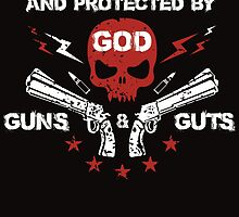 Born, Raise And Protected By God Guns Guts by crazyarts