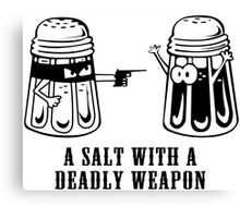 A SALT WITH A DEADLY WEAPON FUNNY GEEK NERD Canvas Print
