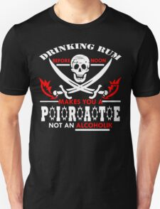 DRINKING RUM BEFORE NOON MAKES YOU A PIRATE NOT AN ALCOHOLIC Funny Geek Nerd Unisex T-Shirt