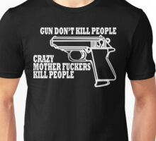 GUNS DONT KILL PEOPLE CRAZY MOTHER FUCKERS KILL PEOPLE Funny Geek Nerd Unisex T-Shirt