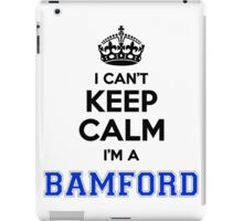 I cant keep calm Im a BAMFORD iPad Case/Skin
