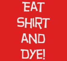 Eat shirt and Dye by Belinda Stewart
