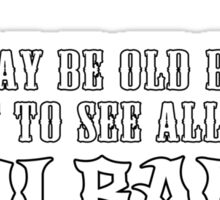 I May Be Old But I Got To See All The Cool Bands Funny Geek Nerd Sticker