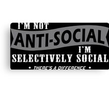 Im Not Anti Social Im Selectively Social Theres A Difference Funny Geek Nerd Canvas Print