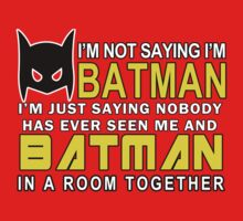 Im Not Saying Im Batman Im Just Saying Nobody Has Has Ever Seen Me And Batman In A Room Together Funny Geek Nerd by norowelang