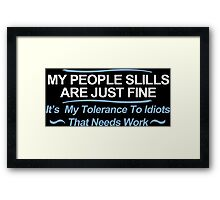 My People Skills Are Fine Its My Tolerance To Idiots That Needs Work Funny Geek Nerd Framed Print