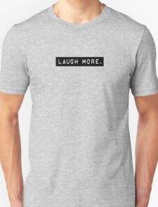LAUGH MORE. T-Shirt