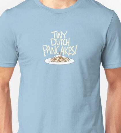 Tiny Dutch Pancakes! Unisex T-Shirt