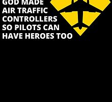 god made air traffic controllers so pilots can have heroes too by birthdaytees