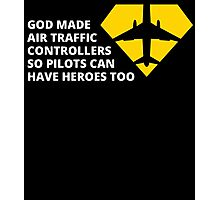 god made air traffic controllers so pilots can have heroes too Photographic Print