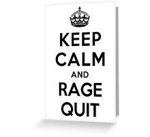Keep Calm and Rage Quit Greeting Card