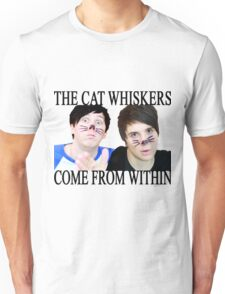 The cat whiskers come from within Unisex T-Shirt